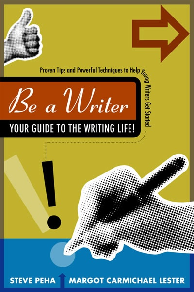 Be a Writer by Steve Peha and Margot Carmichael Lester