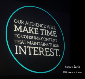 """Our audience will make time to consume content that maintains their interest."" - Andrew Davis"