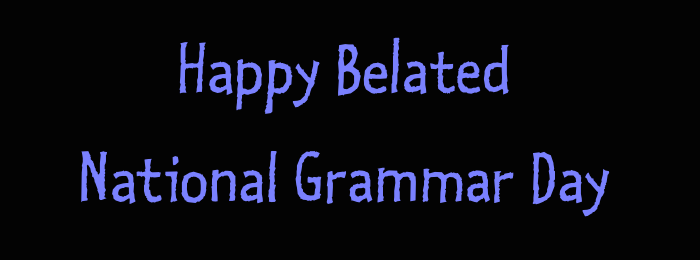 Happy Belated National Grammar Day from The Word Factory