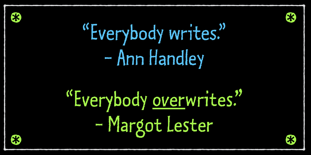 "Ann Handley says ""everybody writes.""  Margot Lester says ""everybody overwrites."""
